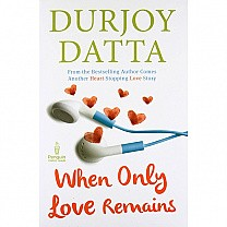When Only Love Remains By Durjoy Datta