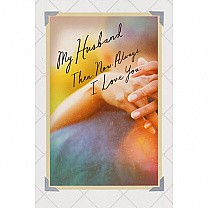 My Husband Then, Now, Always, I Love You. - Greeting Card