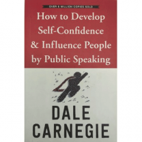 How to Develop Self-Confidence & Influence People by Public Speaking (Dale Carnegie)
