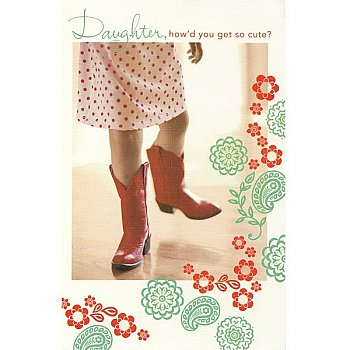 Daughter, How'd You Get So Cute? - Greeting Card