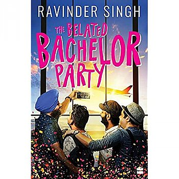 The Belated Bachelor Party by Ravinder Singh