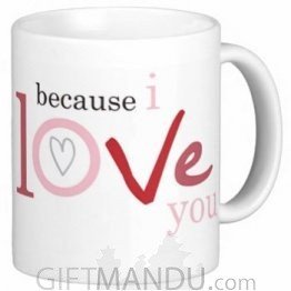 Valentine Love Mug With Personalized Message Print (Because I Love You)
