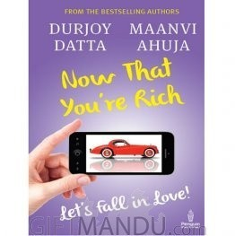 Now that You're Rich : Lets Fall in Love! by Durjoy Datta and Maanvi Ahuja