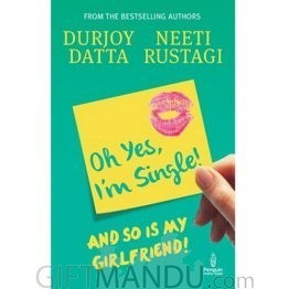 Oh Yes, Im Single! And So is My Girlfriend! by Durjoy Datta and Neeti Rustagi