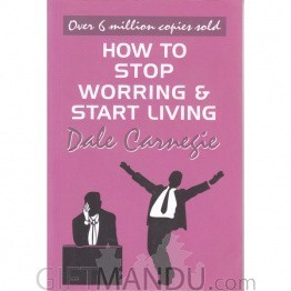 How To Stop Worring & Start Living by Dale Carnegie