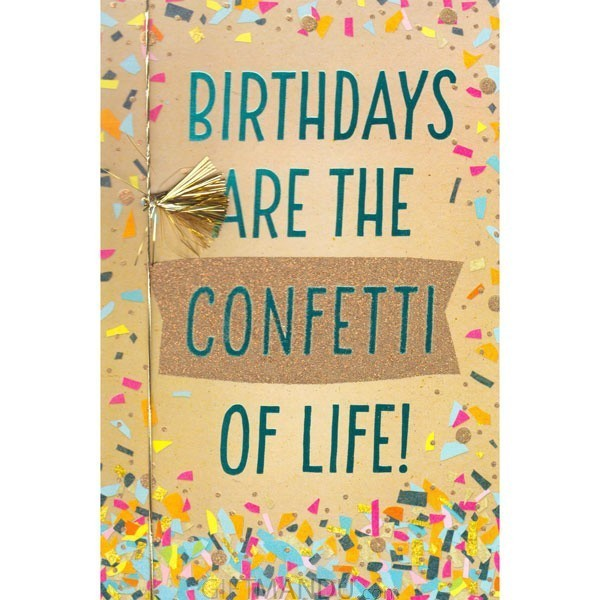 Birthdays Are The Confetti Of Life - Greeting Card