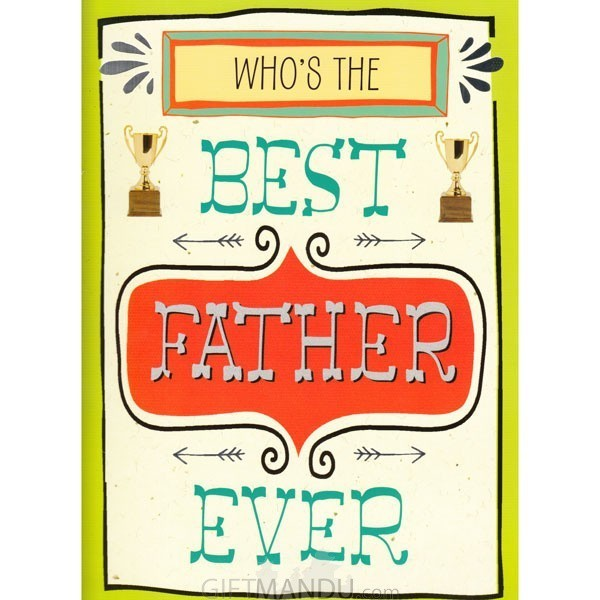 Who's The Best Father Ever - Greeting Card