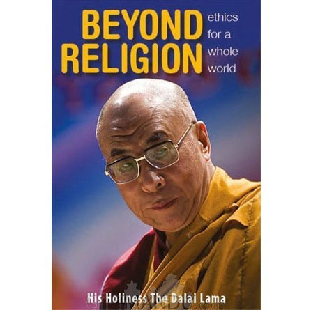 Beyond Religion - Ethics for the Whole World by Tenzin Gyatso