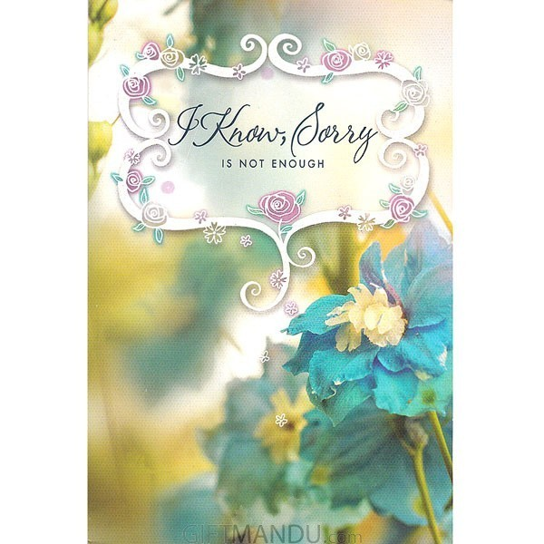 I Know Sorry is Not Enough - Greeting Card